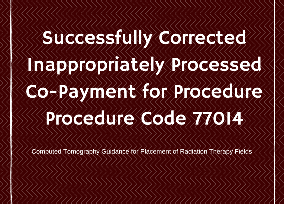 Correctly overturning incorrect copayments for patient benefit from insurance on specific Procedure code 77014