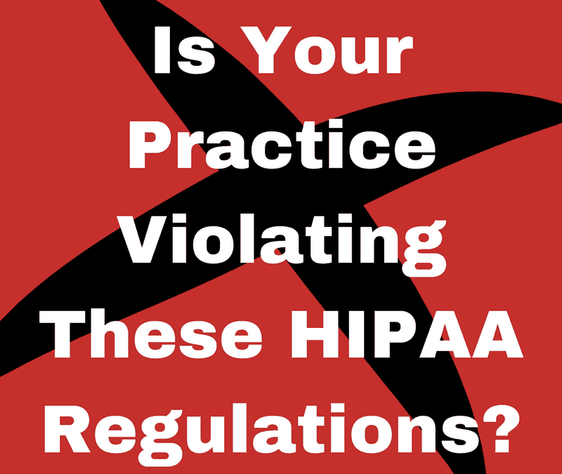 Is Your Practice Violating These HIPAA Regulations?